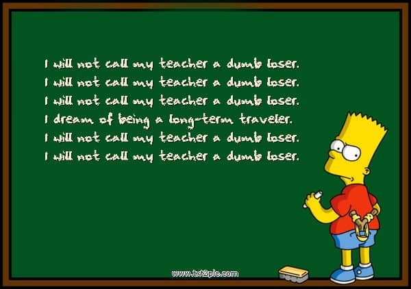 I will not call my teacher a dumb loser by bart simpson