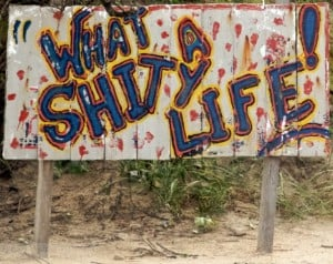 what a shitty life sign